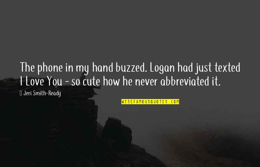 So Cute Quotes By Jeri Smith-Ready: The phone in my hand buzzed. Logan had