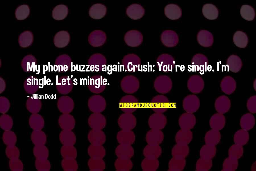 So Cute Quotes By Jillian Dodd: My phone buzzes again.Crush: You're single. I'm single.