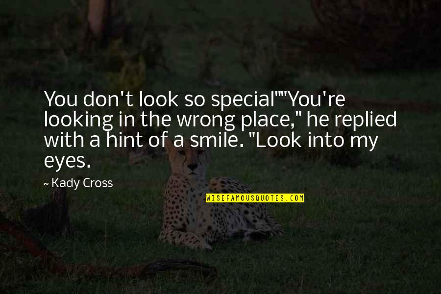 """So Cute Quotes By Kady Cross: You don't look so special""""""""You're looking in the"""