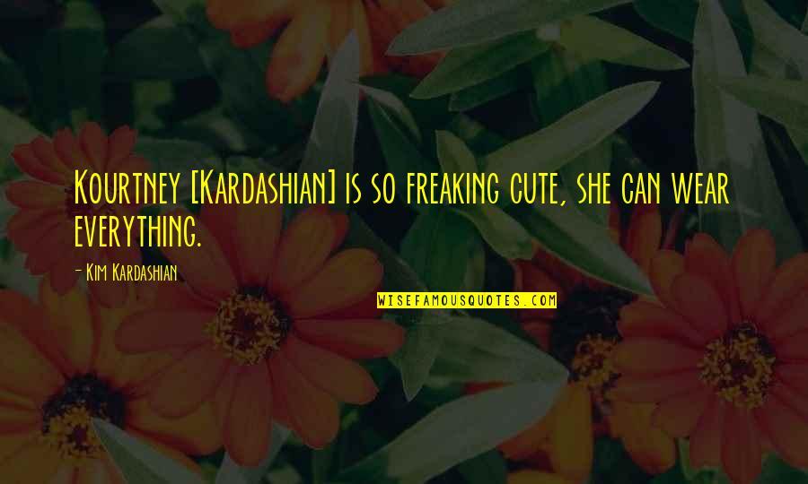 So Cute Quotes By Kim Kardashian: Kourtney [Kardashian] is so freaking cute, she can
