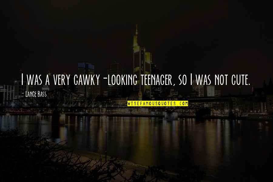 So Cute Quotes By Lance Bass: I was a very gawky-looking teenager, so I