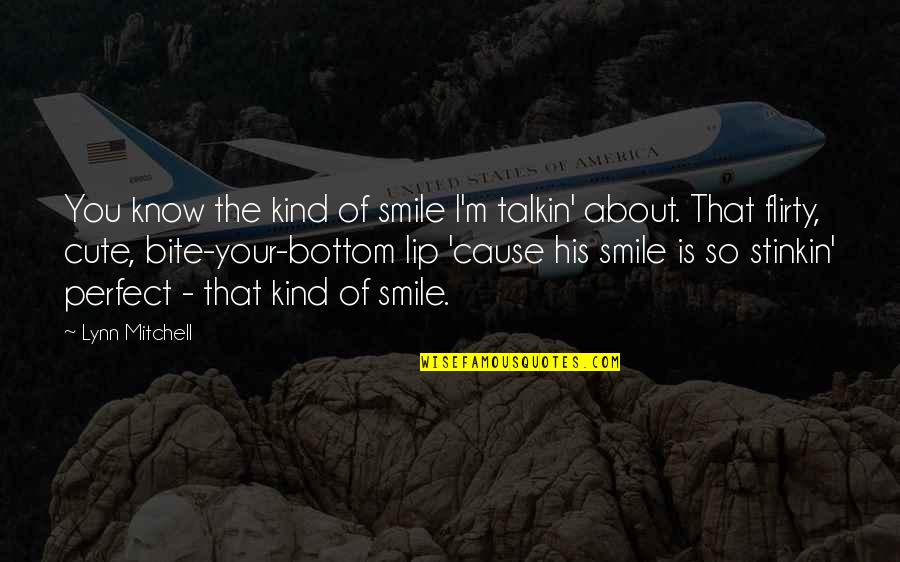 So Cute Quotes By Lynn Mitchell: You know the kind of smile I'm talkin'
