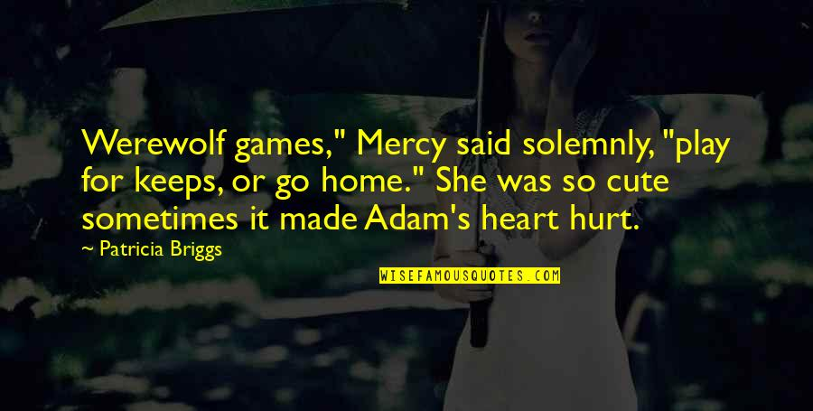 """So Cute Quotes By Patricia Briggs: Werewolf games,"""" Mercy said solemnly, """"play for keeps,"""