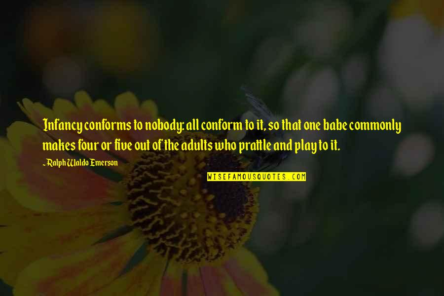 So Cute Quotes By Ralph Waldo Emerson: Infancy conforms to nobody: all conform to it,