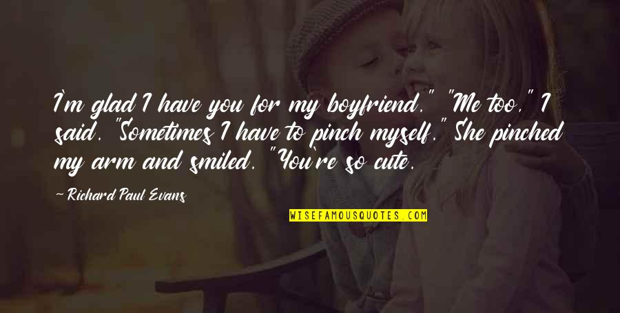 """So Cute Quotes By Richard Paul Evans: I'm glad I have you for my boyfriend."""""""