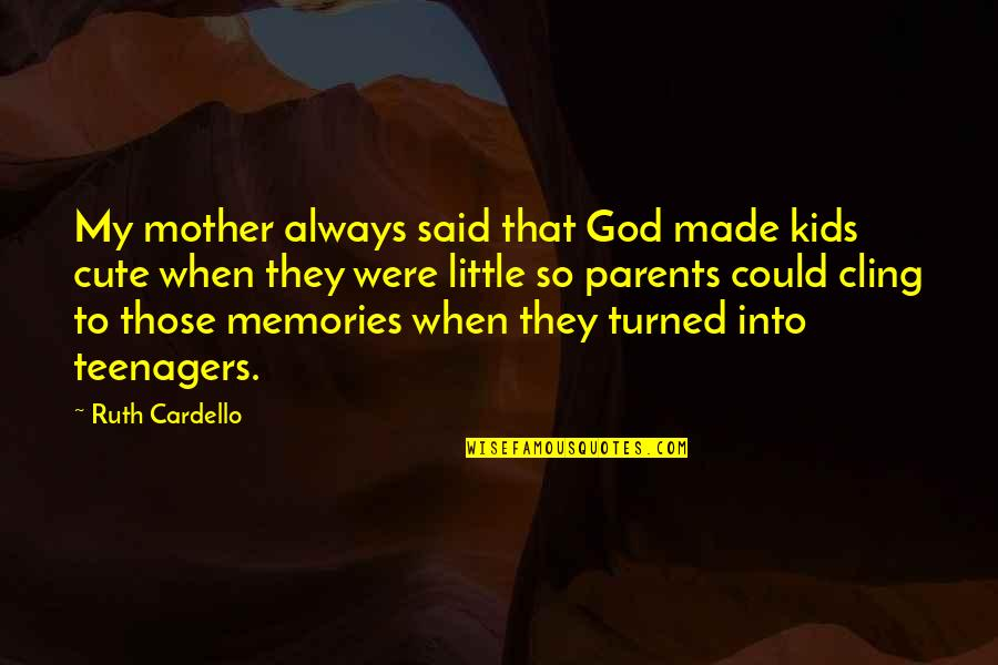So Cute Quotes By Ruth Cardello: My mother always said that God made kids