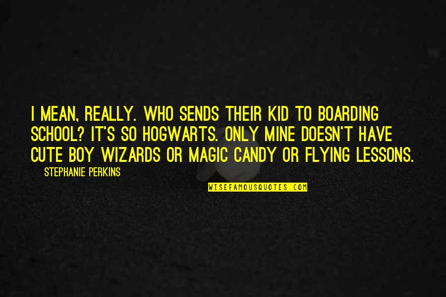 So Cute Quotes By Stephanie Perkins: I mean, really. Who sends their kid to
