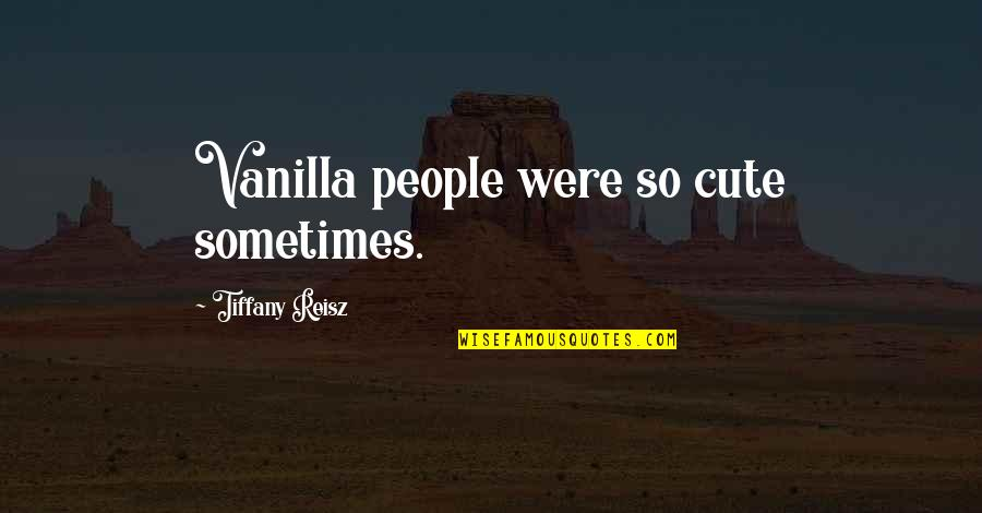 So Cute Quotes By Tiffany Reisz: Vanilla people were so cute sometimes.