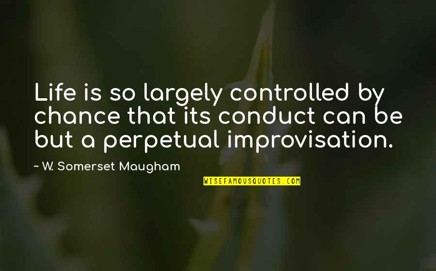 So Cute Quotes By W. Somerset Maugham: Life is so largely controlled by chance that