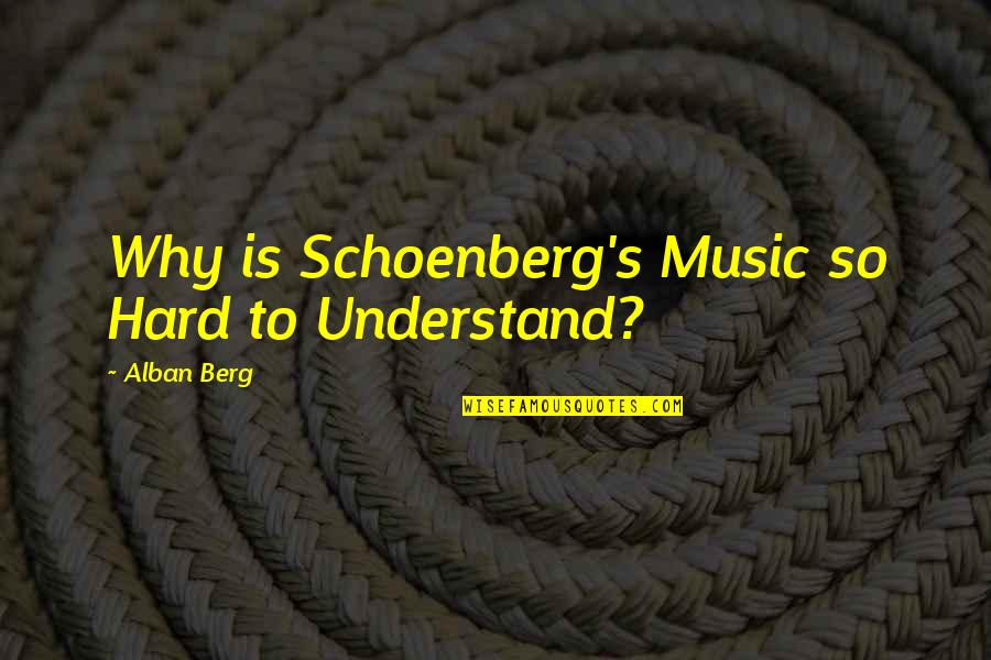 So Hard To Understand Quotes By Alban Berg: Why is Schoenberg's Music so Hard to Understand?