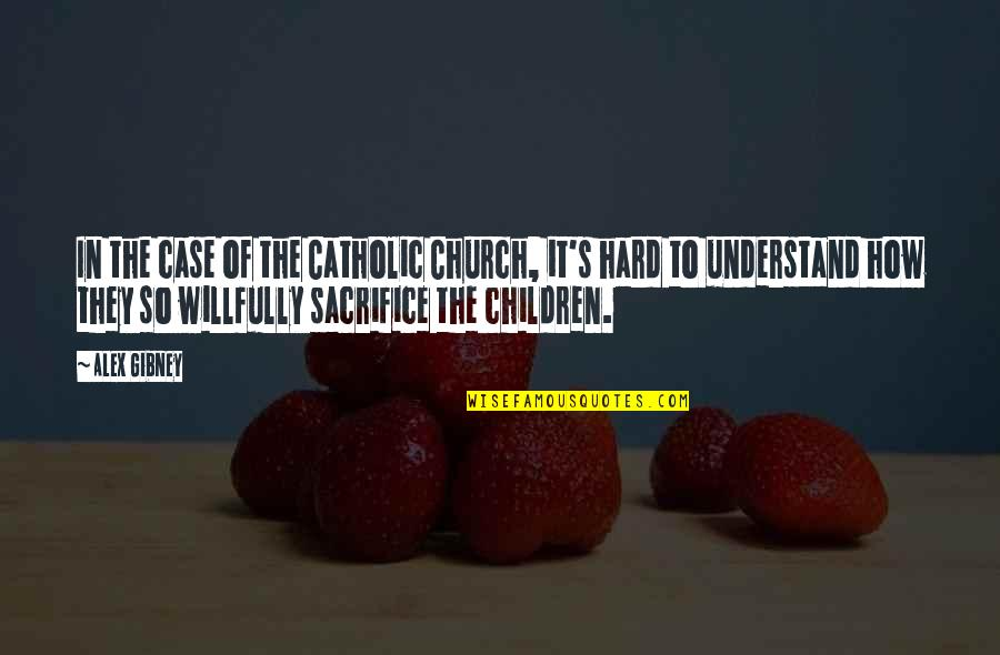 So Hard To Understand Quotes By Alex Gibney: In the case of the Catholic Church, it's