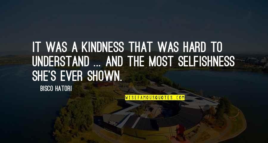 So Hard To Understand Quotes By Bisco Hatori: It was a kindness that was hard to