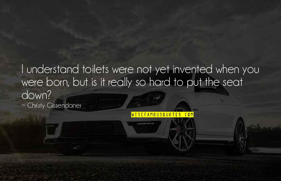 So Hard To Understand Quotes By Christy Gissendaner: I understand toilets were not yet invented when