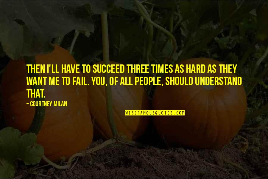 So Hard To Understand Quotes By Courtney Milan: Then I'll have to succeed three times as