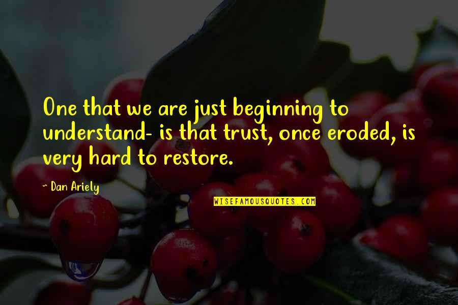 So Hard To Understand Quotes By Dan Ariely: One that we are just beginning to understand-