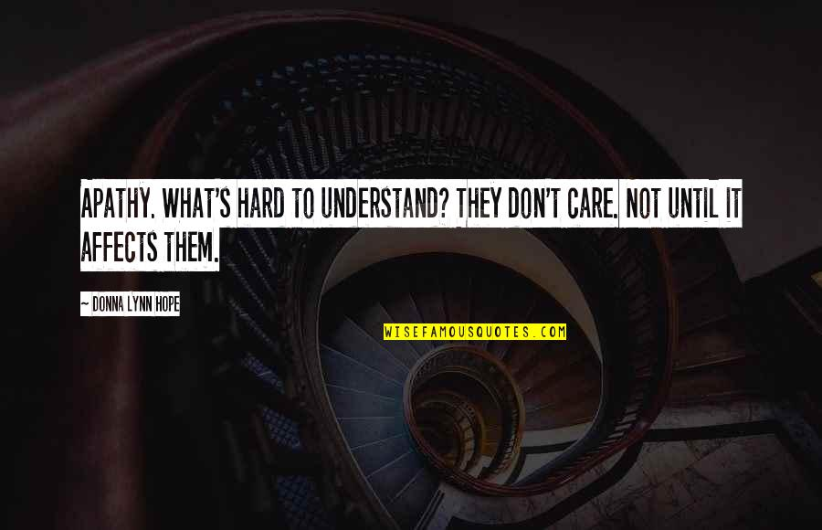 So Hard To Understand Quotes By Donna Lynn Hope: Apathy. What's hard to understand? They don't care.