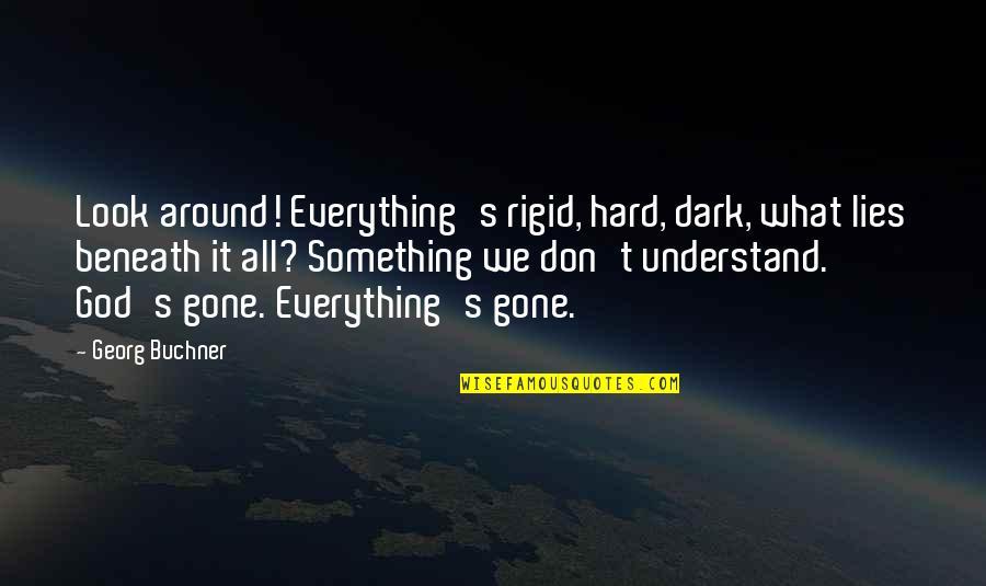 So Hard To Understand Quotes By Georg Buchner: Look around! Everything's rigid, hard, dark, what lies