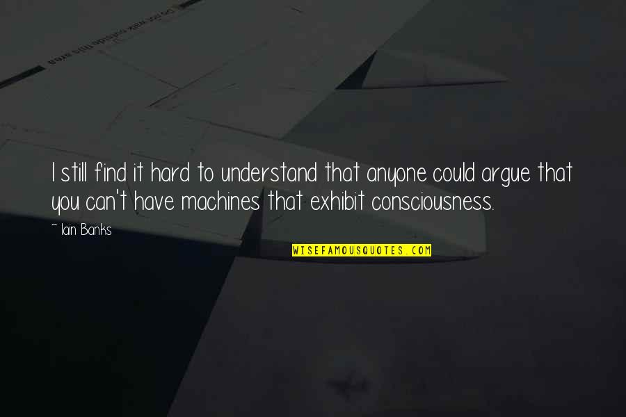 So Hard To Understand Quotes By Iain Banks: I still find it hard to understand that