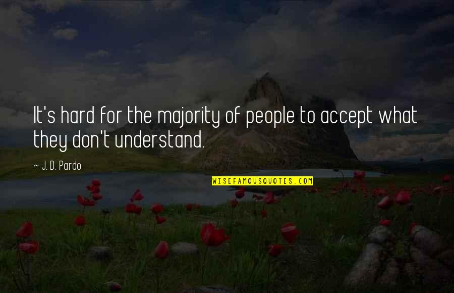 So Hard To Understand Quotes By J. D. Pardo: It's hard for the majority of people to