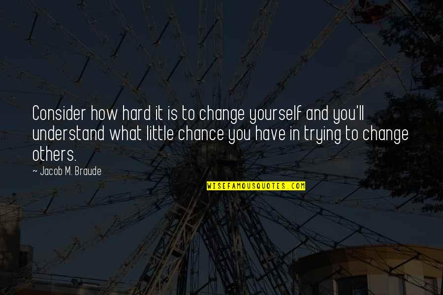 So Hard To Understand Quotes By Jacob M. Braude: Consider how hard it is to change yourself