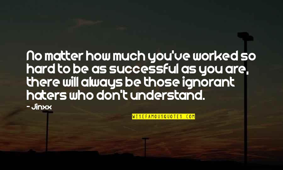 So Hard To Understand Quotes By Jinxx: No matter how much you've worked so hard