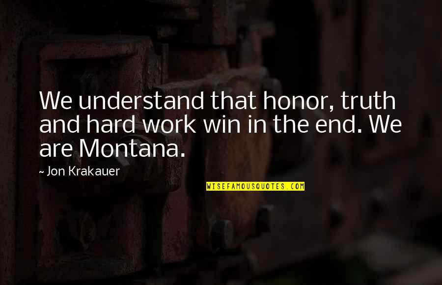 So Hard To Understand Quotes By Jon Krakauer: We understand that honor, truth and hard work