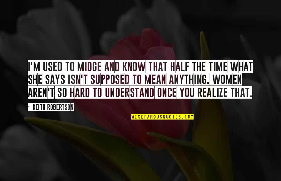 So Hard To Understand Quotes By Keith Robertson: I'm used to Midge and know that half