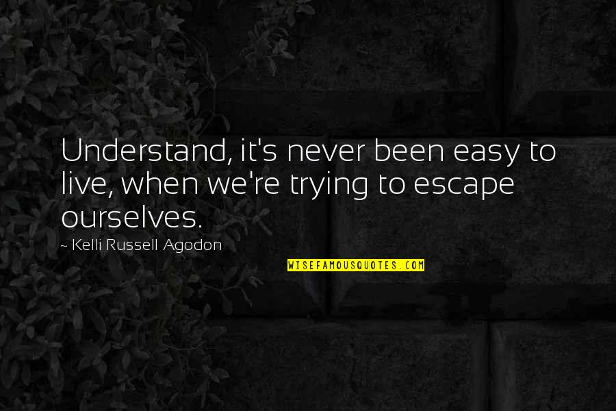So Hard To Understand Quotes By Kelli Russell Agodon: Understand, it's never been easy to live, when