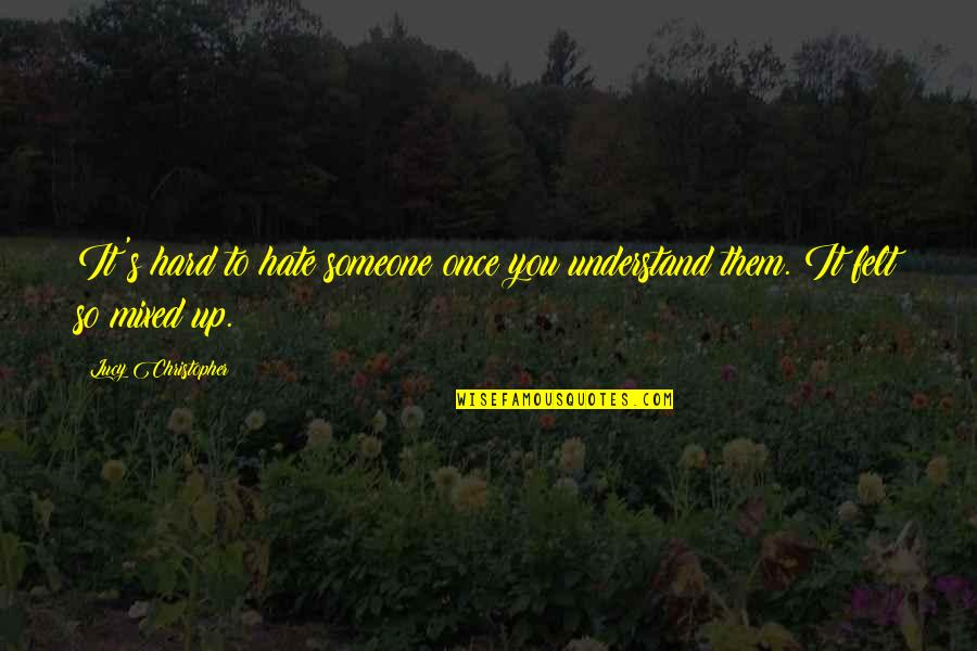 So Hard To Understand Quotes By Lucy Christopher: It's hard to hate someone once you understand