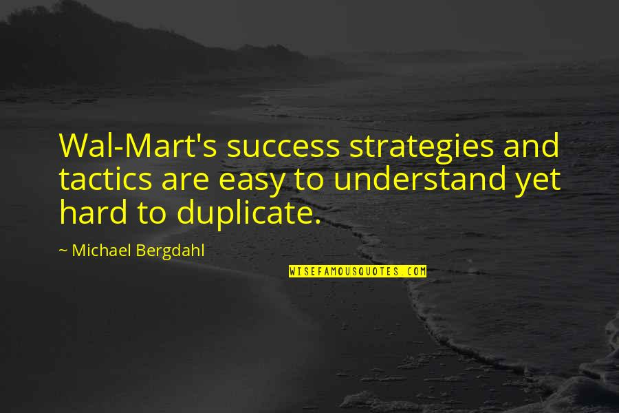 So Hard To Understand Quotes By Michael Bergdahl: Wal-Mart's success strategies and tactics are easy to