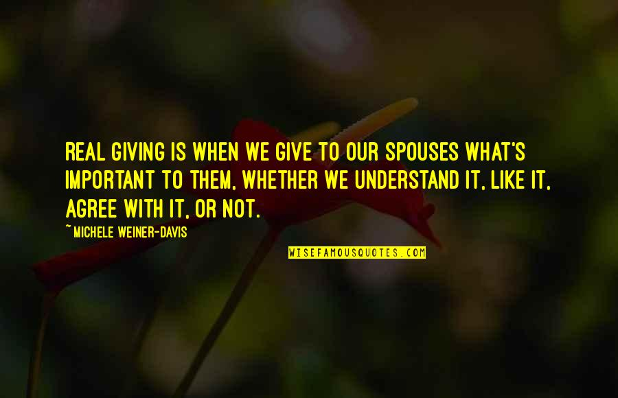 So Hard To Understand Quotes By Michele Weiner-Davis: Real giving is when we give to our