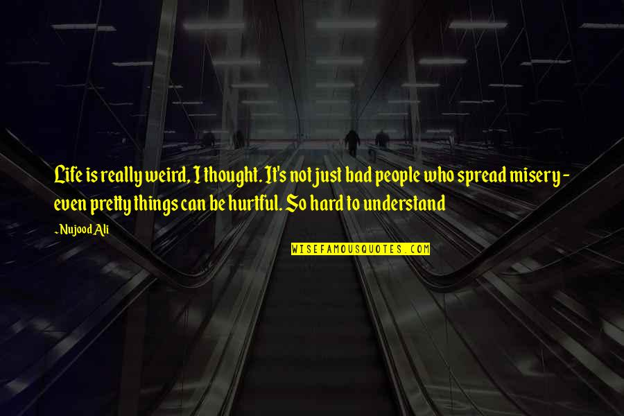 So Hard To Understand Quotes By Nujood Ali: Life is really weird, I thought. It's not