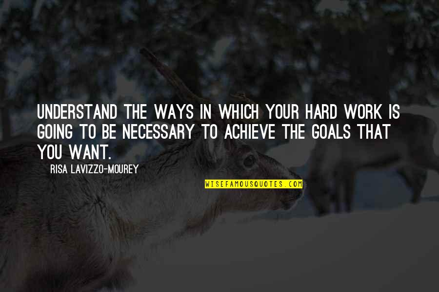 So Hard To Understand Quotes By Risa Lavizzo-Mourey: Understand the ways in which your hard work