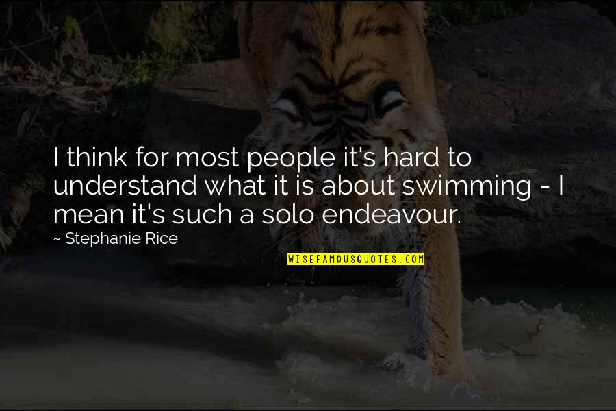 So Hard To Understand Quotes By Stephanie Rice: I think for most people it's hard to