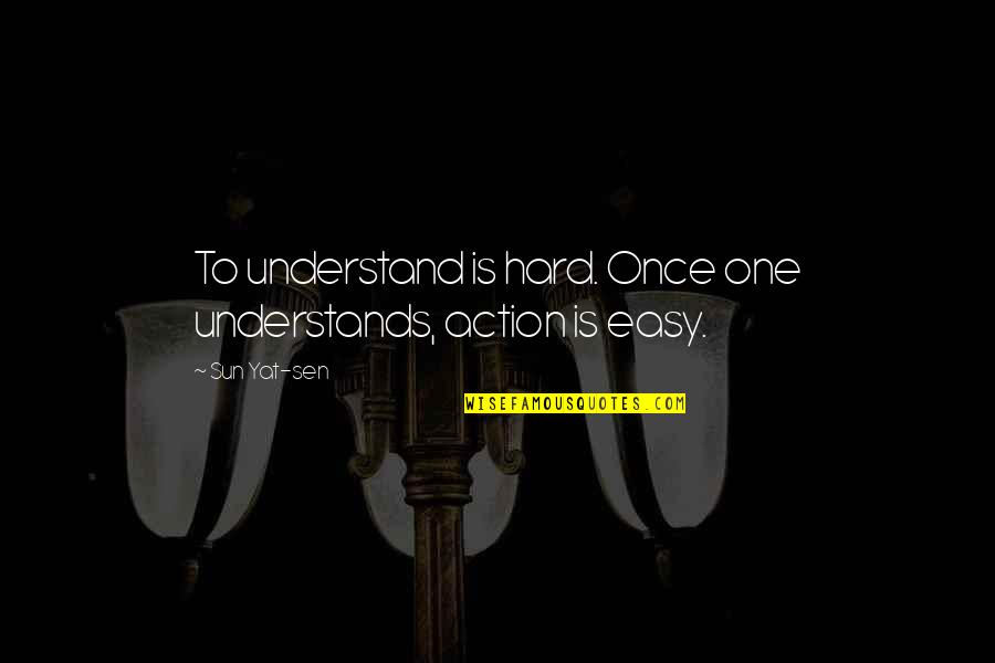 So Hard To Understand Quotes By Sun Yat-sen: To understand is hard. Once one understands, action