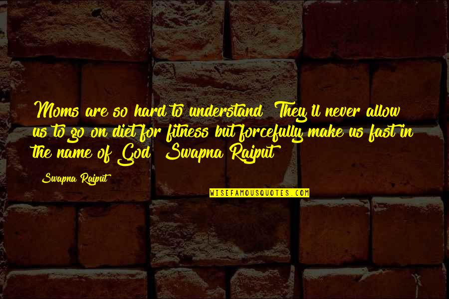 So Hard To Understand Quotes By Swapna Rajput: Moms are so hard to understand! They'll never