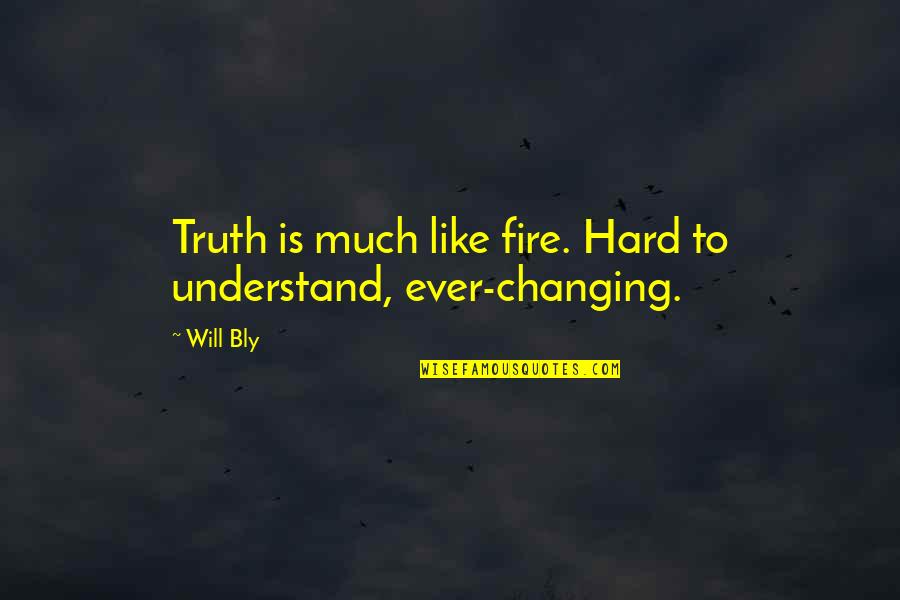 So Hard To Understand Quotes By Will Bly: Truth is much like fire. Hard to understand,