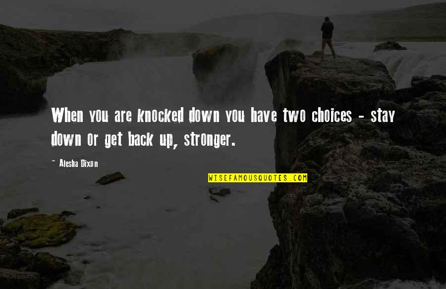 So Many Choices Quotes By Alesha Dixon: When you are knocked down you have two