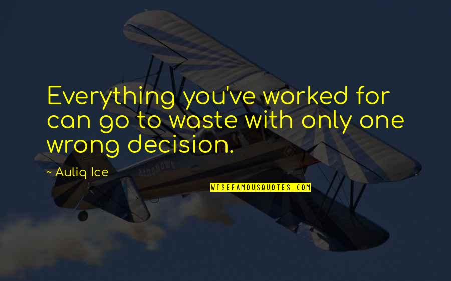 So Many Choices Quotes By Auliq Ice: Everything you've worked for can go to waste