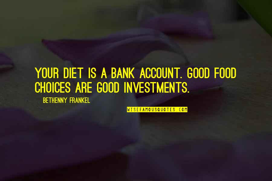 So Many Choices Quotes By Bethenny Frankel: Your diet is a bank account. Good food