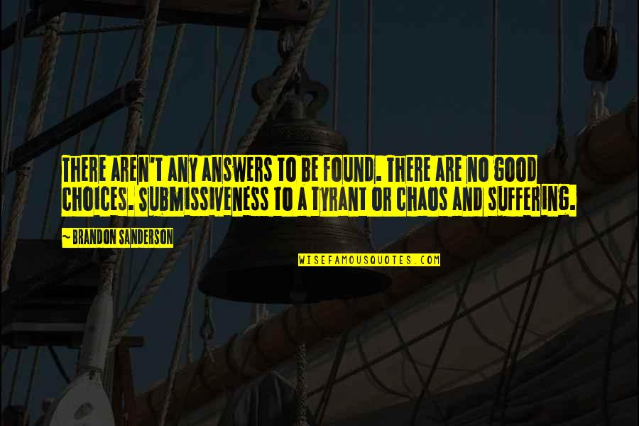 So Many Choices Quotes By Brandon Sanderson: There aren't any answers to be found. There
