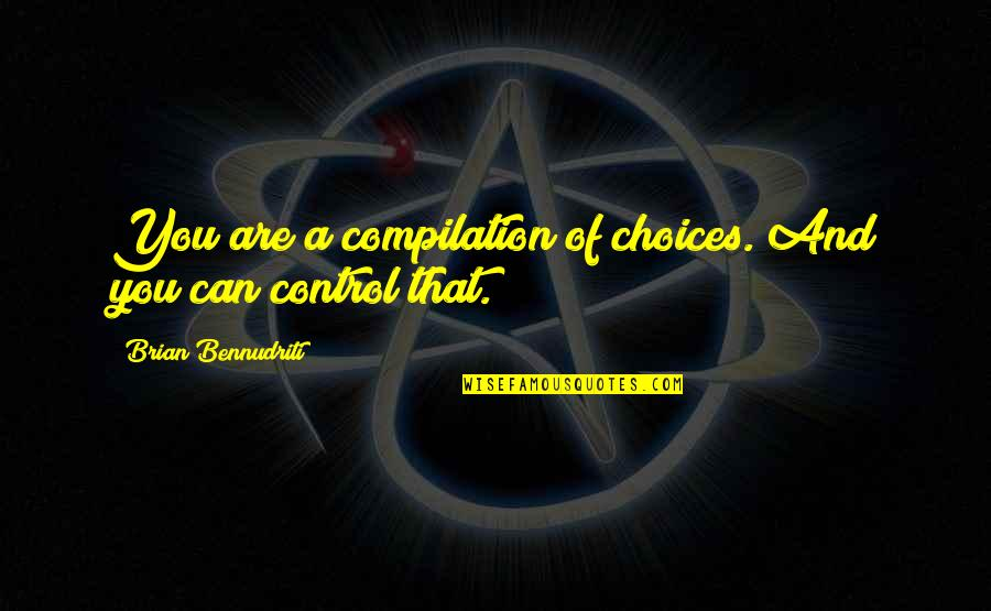So Many Choices Quotes By Brian Bennudriti: You are a compilation of choices. And you