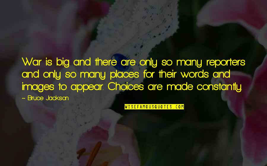 So Many Choices Quotes By Bruce Jackson: War is big and there are only so