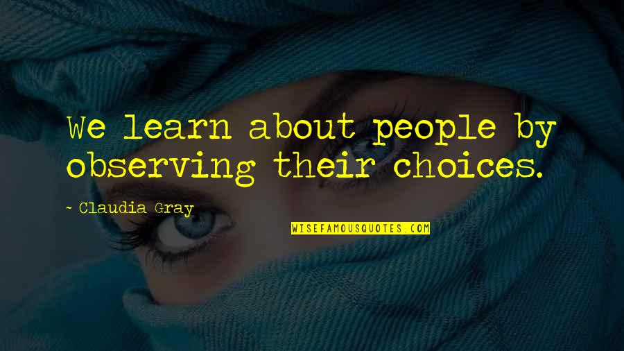 So Many Choices Quotes By Claudia Gray: We learn about people by observing their choices.