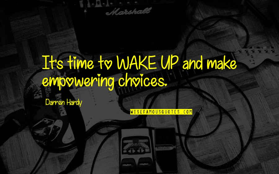 So Many Choices Quotes By Darren Hardy: It's time to WAKE UP and make empowering