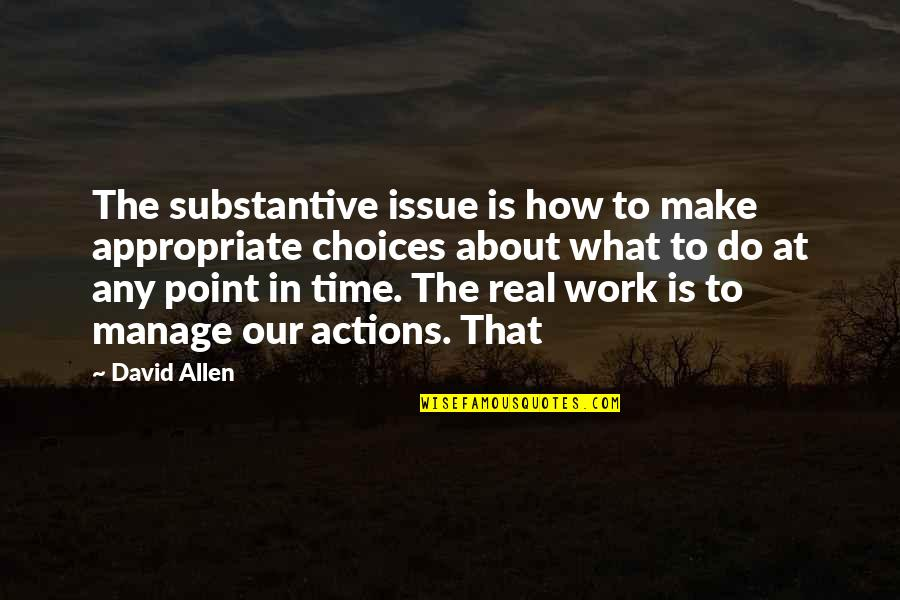 So Many Choices Quotes By David Allen: The substantive issue is how to make appropriate