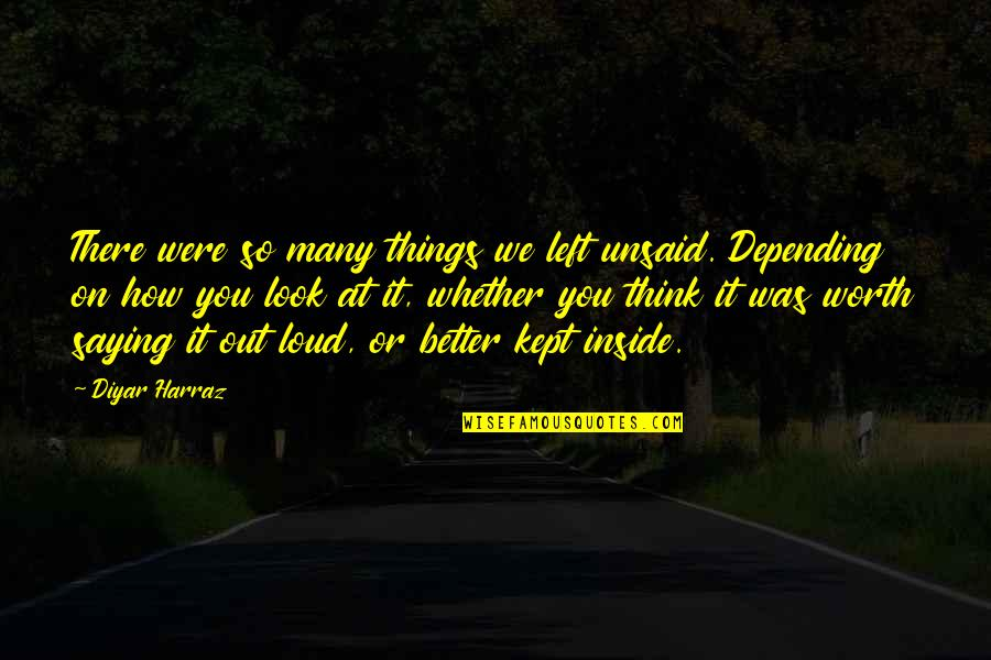 So Many Choices Quotes By Diyar Harraz: There were so many things we left unsaid.
