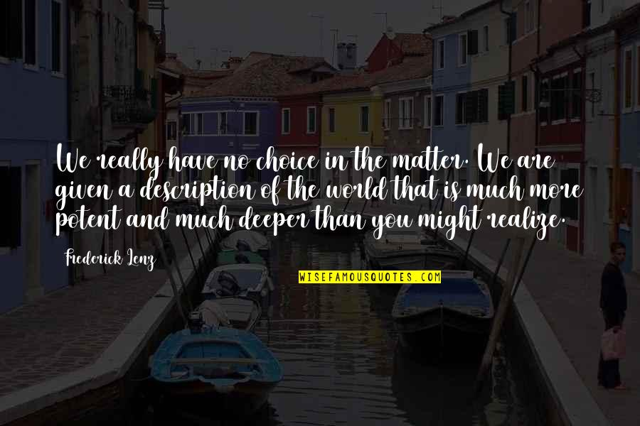 So Many Choices Quotes By Frederick Lenz: We really have no choice in the matter.