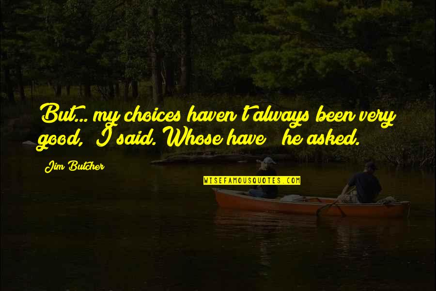"""So Many Choices Quotes By Jim Butcher: But... my choices haven't always been very good,"""""""
