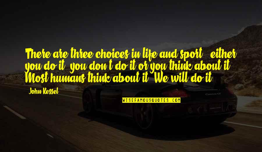 So Many Choices Quotes By John Kessel: There are three choices in life and sport